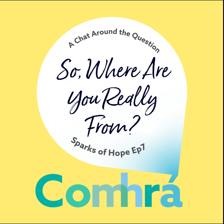 Comhra Podcast Episode 7